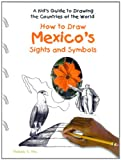 How to Draw Mexico's Sights and Symbols, Melody S. Mis, 0823966682
