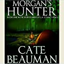 Morgan's Hunter: Bodyguards of L.A. County Series, Book One Audiobook by Cate Beauman Narrated by Ashley Klanac