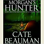 Morgan's Hunter: Bodyguards of L.A. County Series, Book One | Cate Beauman