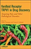 Vanilloid Receptor TRPV1 in Drug Discovery: Targeting Pain and Other Pathological Disorders