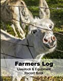 Farmers Log  Livestock & Equipment Record Book: For Busy Farmers , Ranchers and Folks That Help Them