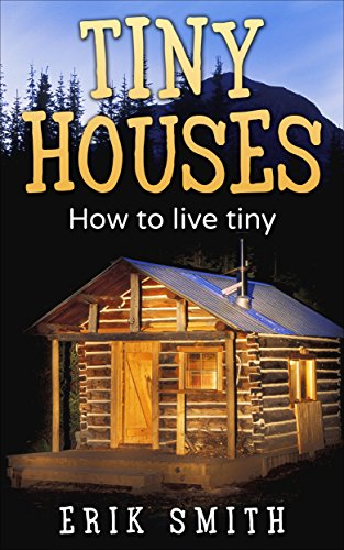 Tiny Houses: Everything you need to know about owning Tiny Houses by [Smith, Erik]