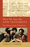 How We Got the New Testament (Acadia Studies in Bible and Theology): Text, Transmission, Translation