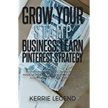 Grow Your Stamp Business: Learn Pinterest Strategy: How to Increase Blog Subscribers, Make More Sales, Design Pins, Automate & Get Website Traffic for Free