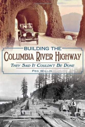 Columbia River Oregon (Building the Columbia River Highway: They Said It Couldn't Be Done)