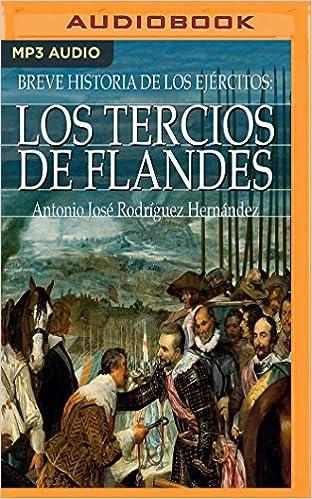 Breve Historia de Los Tercios de Flandes: Amazon.es: Rodriguez Hernandez, Antonio Jos, Sianes, Carles: Libros