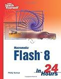 Sams Teach Yourself Macromedia Flash 8 in 24 Hours, Phillip Kerman, 0672327546