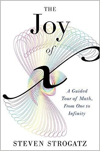 1bf6a87b13 The Joy of X: A Guided Tour of Math, from One to Infinity: Steven Strogatz:  9780547517650: Amazon.com: Books
