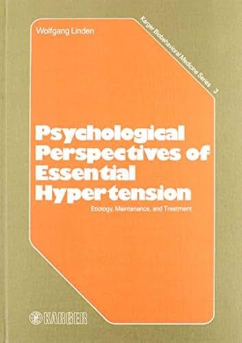 Psychological Perspectives of Essential Hypertension: Etiology, Maintenance, and Treatment Original title: Psychologische Perspektiven des Bluthochdrucks (Karger Biobehavioral Medicine Series, Vol. 3)