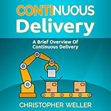 Continuous Delivery: A Brief Overview Audiobook by Christopher Weller Narrated by William Bahl