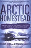 img - for Arctic Homestead: The True Story of One Family's Survival and Courage in the Alaskan Wilds book / textbook / text book