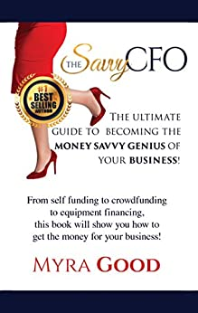 The Savvy CFO: The Ultimate Guide To Becoming The Money Savvy Genius of Your Business! by [Good, Myra]