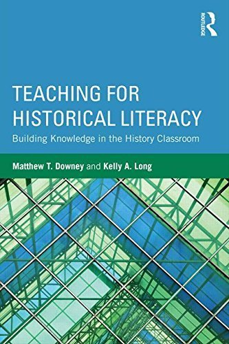 Teaching for Historical Literacy: Building Knowledge in the History Classroom by Matthew T. Downey - Downey Mall In