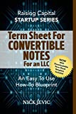 Writing Term Sheets for Convertible Note Offerings (for LLCs): An Easy To Use How-To Blueprint (Startup Series)
