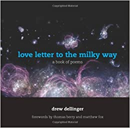 love letter to the milky way a book of poems drew dellinger thomas berry matthew fox 9781935952541 amazoncom books