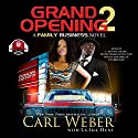 Grand Opening 2: A Family Business Novel Audiobook by Carl Weber, La Jill Hunt - contributor,  Buck 50 Productions - producer Narrated by L. Steven,  iiKane, Stevie Washington, Mishi LaChappelle