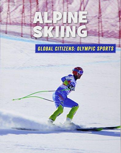 Alpine Skiing (21st Century Skills Library: Global Citizens: Olympic Sports) - Downhill Ski Racing
