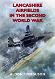 Lancashire Airfields in the Second World War, Ferguson, Aldon P., 185306873X