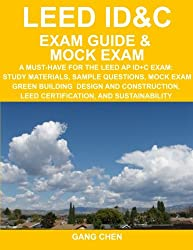 LEED ID&C Exam Guide & Mock Exam: A Must-Have for the LEED AP ID+C Exam: Study Materials, Sample Questions, Mock Exam, Green Interior Design and Construction, LEED Certification, , and Sustainability