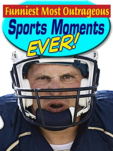 The Funniest Most Outrageous Sports Moments Ever