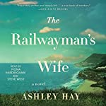 The Railwayman's Wife: A Novel | Ashley Hay