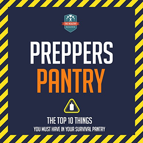 Preppers Pantry: The Top 10 Things You Must Have in Your Survival Pantry by  The Healthy Reader