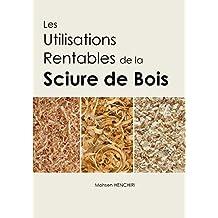 Les Utilisations Rentables de la Sciure de Bois (French Edition)