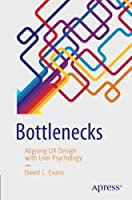 Bottlenecks: Aligning UX Design with User Psychology Front Cover