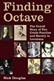 Finding Octave: The Untold Story of Two Creole Families and Slavery in Louisiana