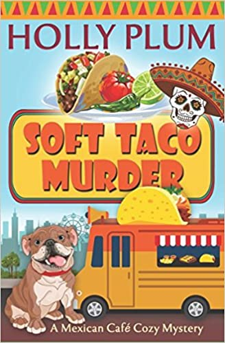 Amazon Soft Taco Murder A Mexican Cafe Cozy Mystery Series 9781521171646 Holly Plum Books