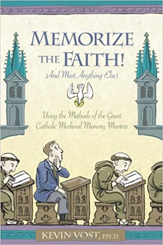 and Most Anything Else Memorize the Faith! Using the Methods of the Great Catholic Medieval Memory Masters