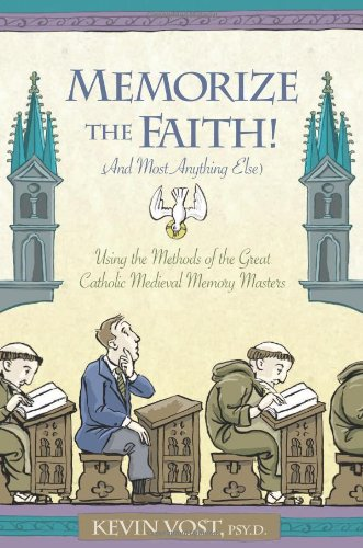 Memorize the Faith! (and Most Anything Else): Using the Methods of the Great Catholic Medieval Memory Masters PDF