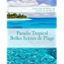 Paradis Tropical - Belles Scenes de Plage: Collection de Photos de Culture et de Beaute (French Edition)