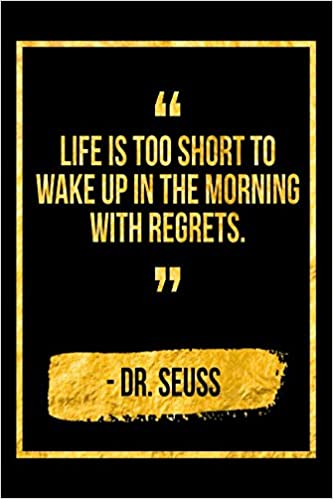 Life Is Too Short To Wake Up In The Morning With Regrets Black Dr