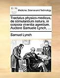 Tractatus Physico-Medicus, de Stimulantium Natura, in Corpora Viventia Agentium Auctore Samuele Lynch, Samuel Lynch, 1140982834