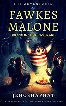 The Adventures of Fawkes Malone: Ghosts in the Graveyard by [Shalom, Jehoshapaht]