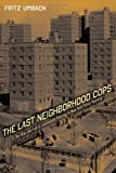 Book Cover for The Last Neighborhood Cops: The Rise and Fall of Community Policing in New York Public Housing (Critical Issues in Crime and Society)