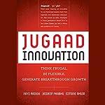 Jugaad Innovation: Think Frugal, Be Flexible, Generate Breakthrough Growth | Navi Radjou,Jaideep Prabhu