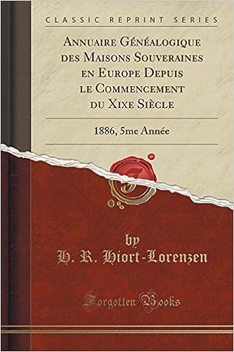 Lire Annuaire Genealogique Des Maisons Souveraines En Europe Depuis Le Commencement Du Xixe Siecle: 1886, 5me Annee (Classic Reprint) pdf