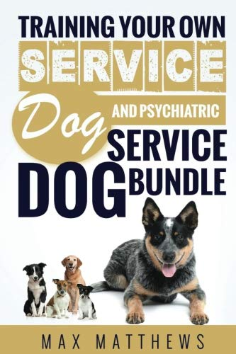 Service Dog: Training Your Own Service Dog AND Psychiatric Service Dog BUNDLE! by CreateSpace Independent Publishing Platform