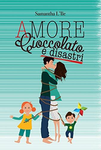 Amore, cioccolato e disastri (Italian Edition) by [L'Ile, Samantha]