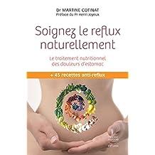 Soignez le reflux naturellement. Le traitement nutritionnel des douleurs d'estomac: Le traitement nutritionnel des douleurs d'estomac (French Edition)