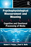 Psychophysiological Measurement and Meaning, Paul Bolls and Robert F. Potter, 0805862862