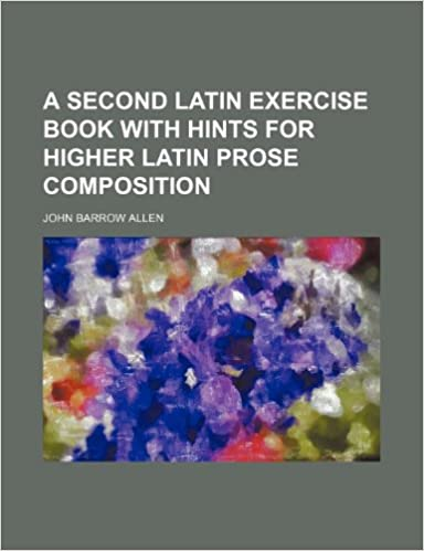 Book A Second Latin Exercise Book With Hints for Higher Latin Prose Composition