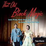That Old Black Magic: Louis Prima, Keely Smith, and the Golden Age of Las Vegas | Tom Clavin