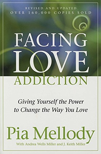 (Facing Love Addiction: Giving Yourself the Power to Change the Way You Love)