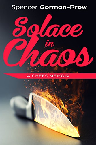 Solace in Chaos: A Chef's Memoir by Spencer Gorman-Prow