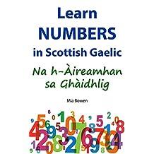 Learn Numbers in Scottish Gaelic: Na h-Àireamhan sa Ghàidhlig (Learn Scottish Gaelic Book 3)
