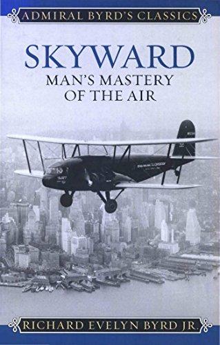 skyward-mans-mastery-of-the-air-admiral-byrd-classics