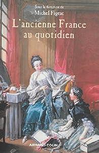 L'ancienne France au quotidien par Michel Figeac